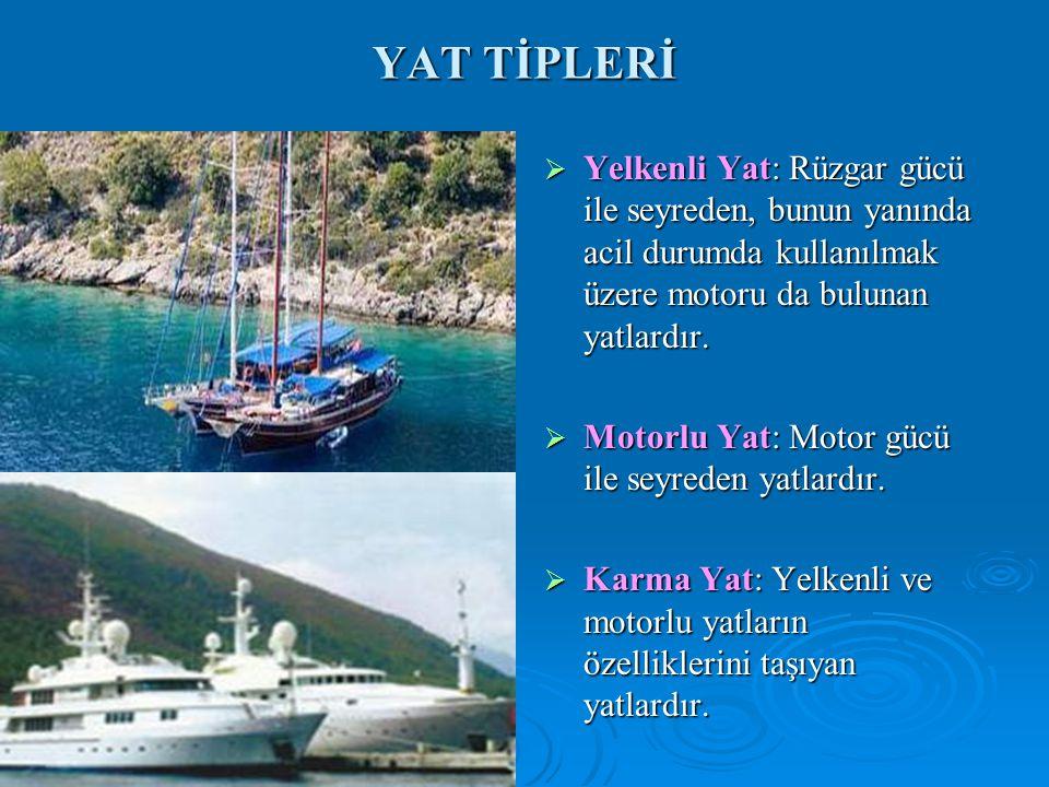 YAT TİPLERİ Yelkenli Yat: Rüzgar gücü ile seyreden, bunun yanında acil durumda kullanılmak üzere motoru da bulunan yatlardır.