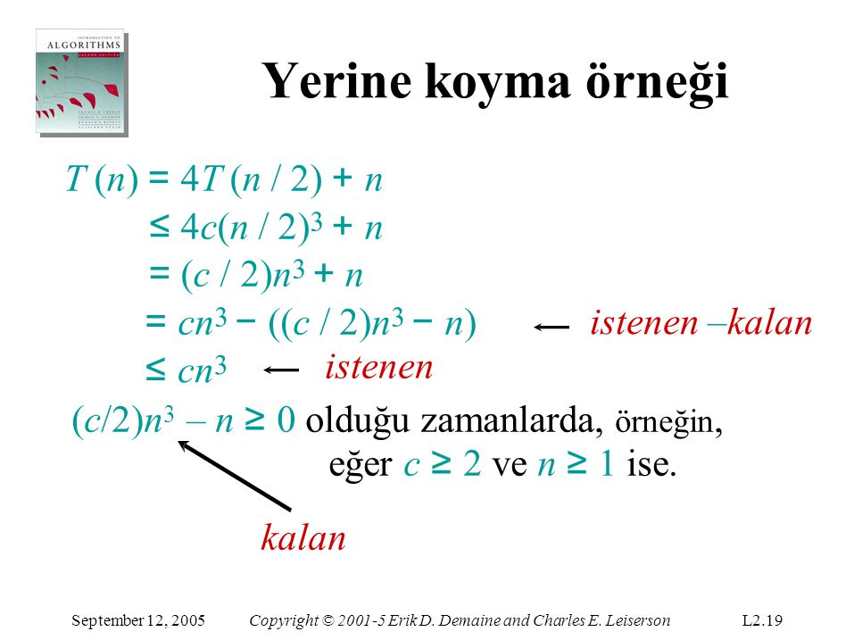 Yerine koyma örneği T (n) = 4T (n / 2) + n ≤ 4c(n / 2)3 + n