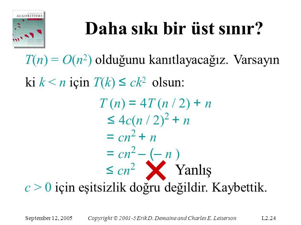 Daha sıkı bir üst sınır T(n) = O(n2) olduğunu kanıtlayacağız. Varsayın ki k < n için T(k) ≤ ck2 olsun: