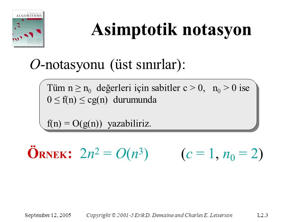 Asimptotik notasyon O-notasyonu (üst sınırlar): ÖRNEK: 2n2 = O(n3)