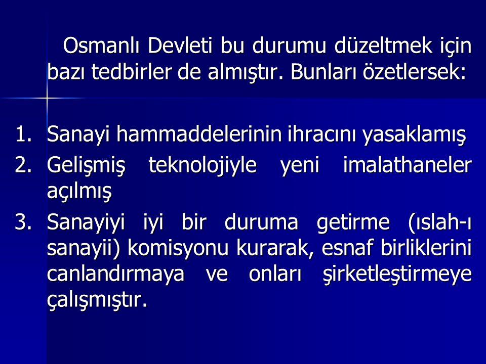 Osmanlı Devleti bu durumu düzeltmek için bazı tedbirler de almıştır