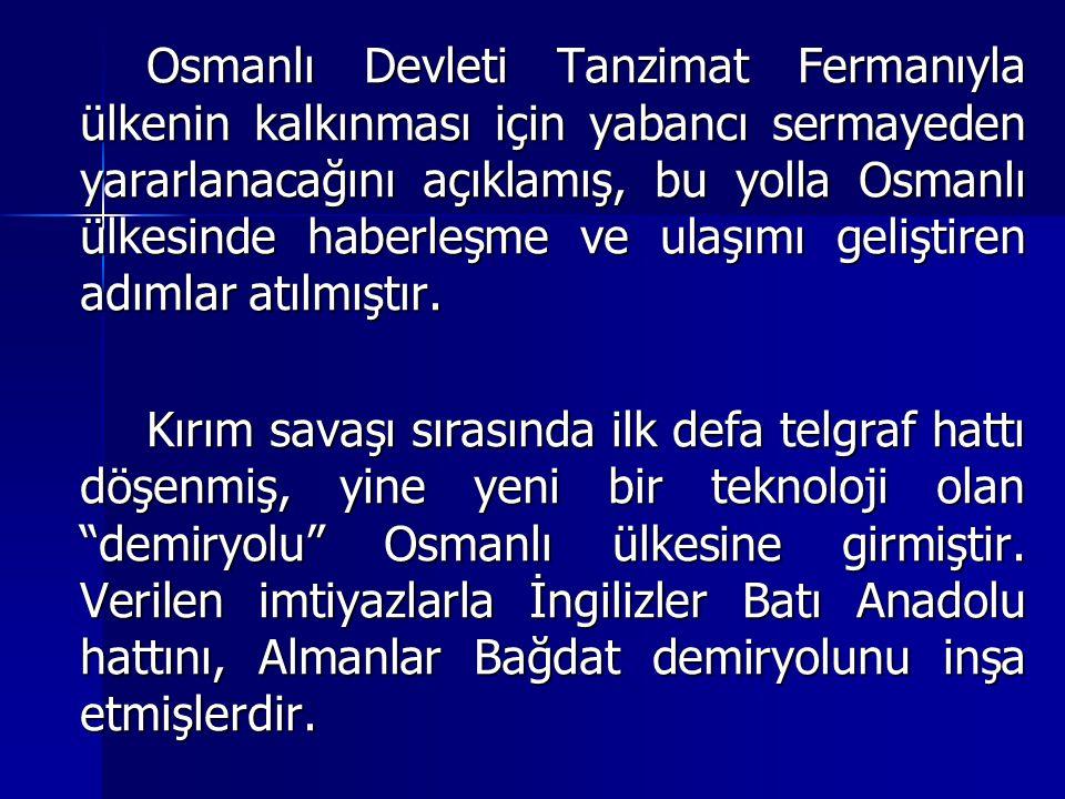 Osmanlı Devleti Tanzimat Fermanıyla ülkenin kalkınması için yabancı sermayeden yararlanacağını açıklamış, bu yolla Osmanlı ülkesinde haberleşme ve ulaşımı geliştiren adımlar atılmıştır.