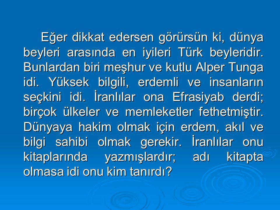 Eğer dikkat edersen görürsün ki, dünya beyleri arasında en iyileri Türk beyleridir.
