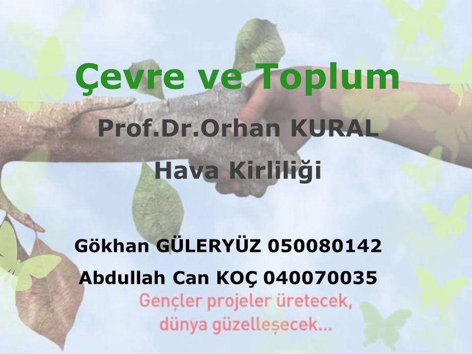 Çevre ve Toplum Prof.Dr.Orhan KURAL Hava Kirliliği