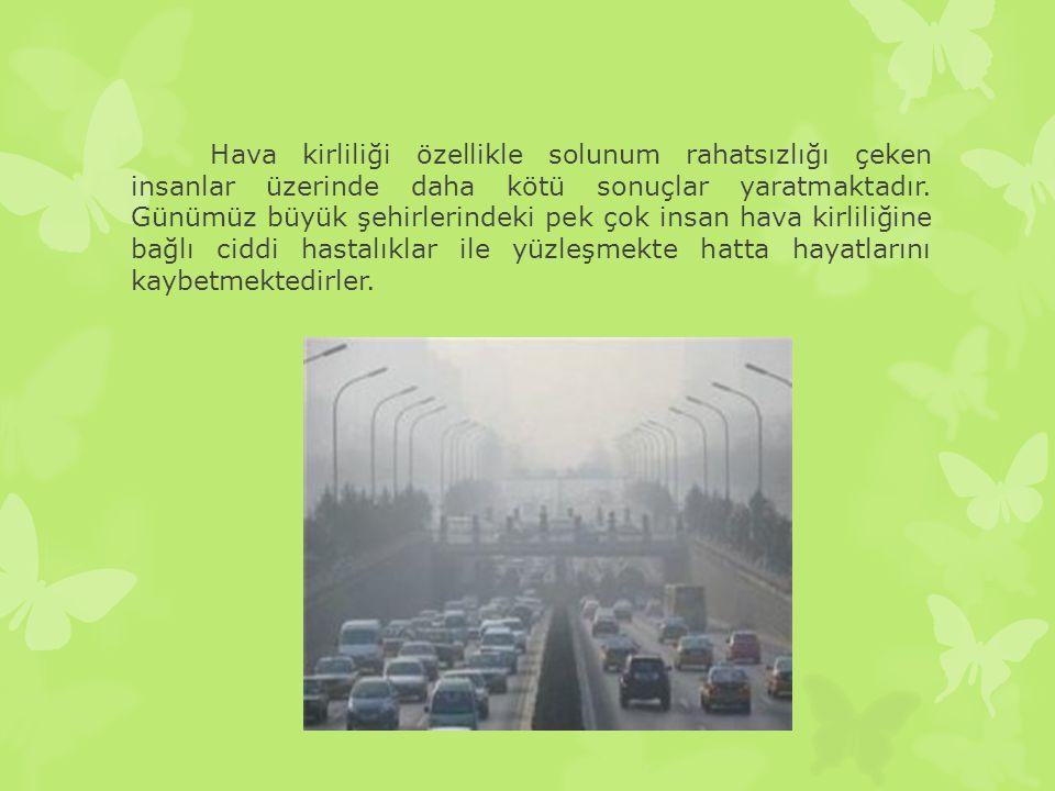 Hava kirliliği özellikle solunum rahatsızlığı çeken insanlar üzerinde daha kötü sonuçlar yaratmaktadır.