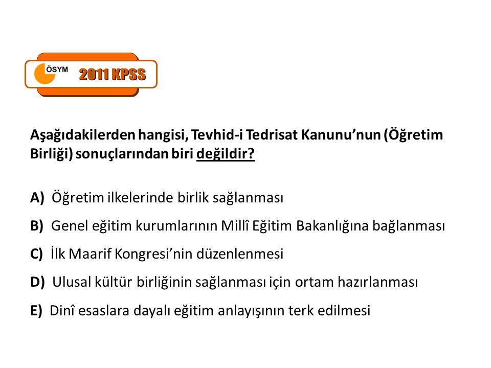 2011 KPSS Aşağıdakilerden hangisi, Tevhid-i Tedrisat Kanunu'nun (Öğretim Birliği) sonuçlarından biri değildir