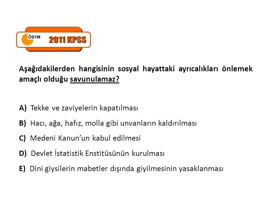 2011 KPSS Aşağıdakilerden hangisinin sosyal hayattaki ayrıcalıkları önlemek amaçlı olduğu savunulamaz