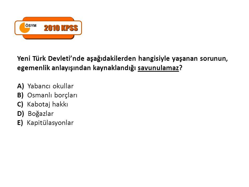 2010 KPSS Yeni Türk Devleti'nde aşağıdakilerden hangisiyle yaşanan sorunun, egemenlik anlayışından kaynaklandığı savunulamaz