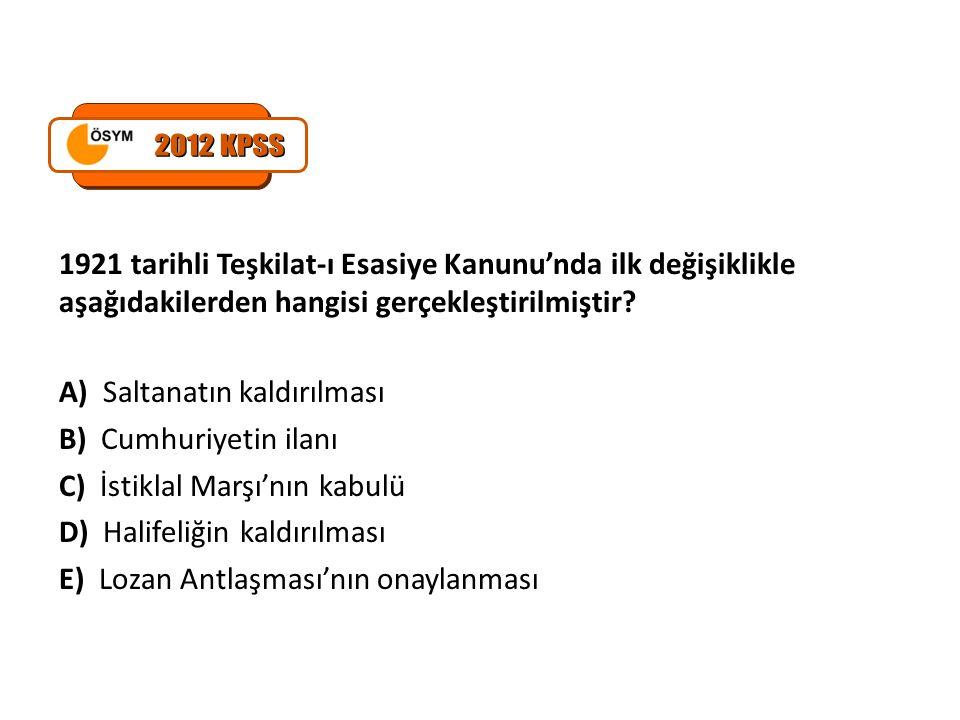 2012 KPSS 1921 tarihli Teşkilat-ı Esasiye Kanunu'nda ilk değişiklikle