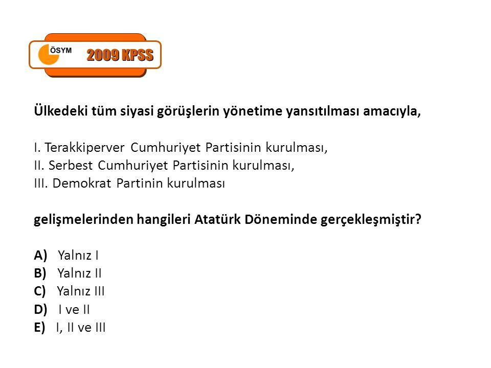2009 KPSS Ülkedeki tüm siyasi görüşlerin yönetime yansıtılması amacıyla, I. Terakkiperver Cumhuriyet Partisinin kurulması,
