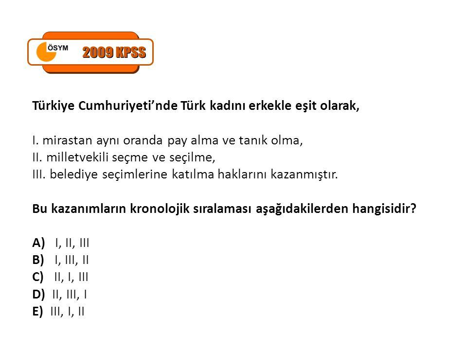 2009 KPSS Türkiye Cumhuriyeti'nde Türk kadını erkekle eşit olarak,
