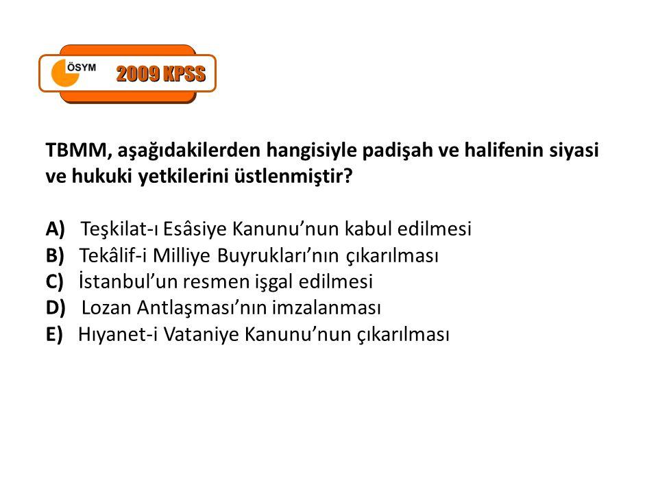 2009 KPSS TBMM, aşağıdakilerden hangisiyle padişah ve halifenin siyasi ve hukuki yetkilerini üstlenmiştir
