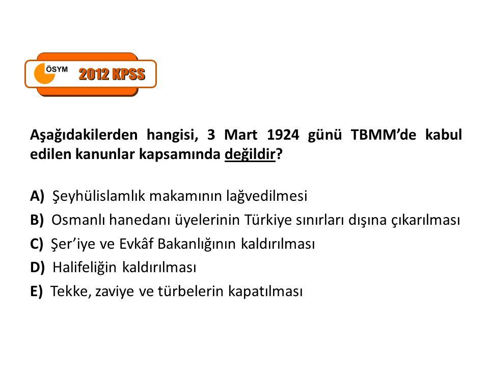 2012 KPSS Aşağıdakilerden hangisi, 3 Mart 1924 günü TBMM'de kabul edilen kanunlar kapsamında değildir