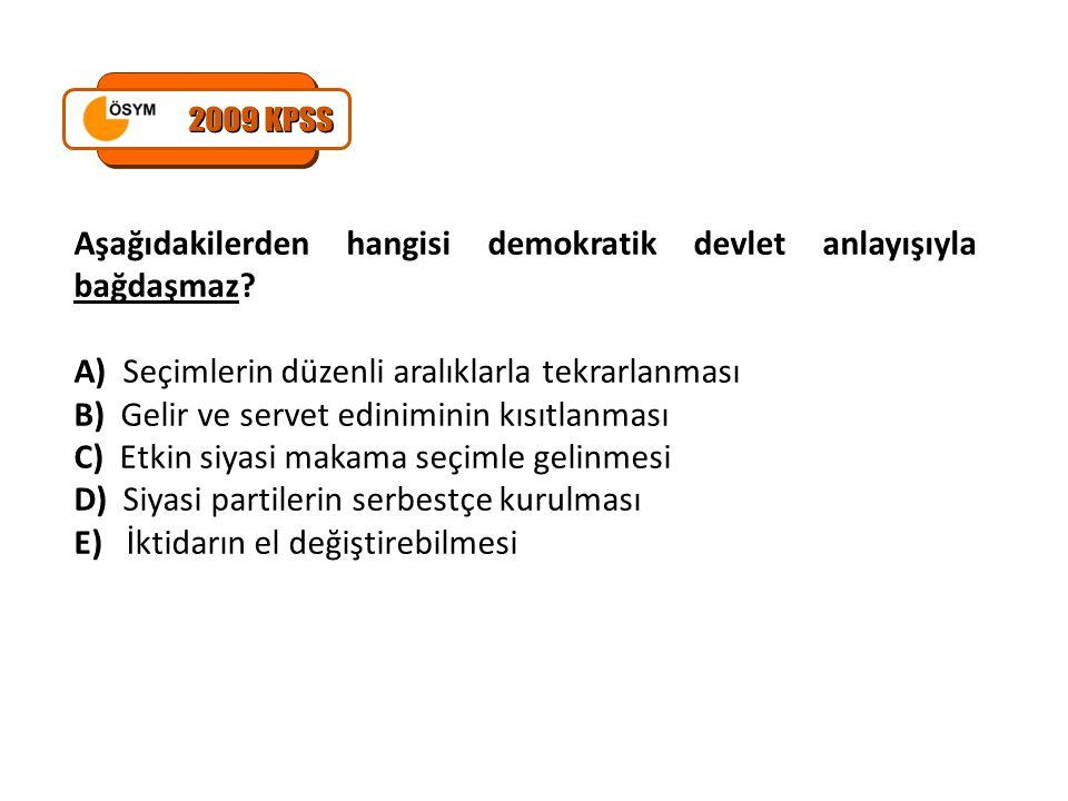 2009 KPSS Aşağıdakilerden hangisi demokratik devlet anlayışıyla bağdaşmaz A) Seçimlerin düzenli aralıklarla tekrarlanması.