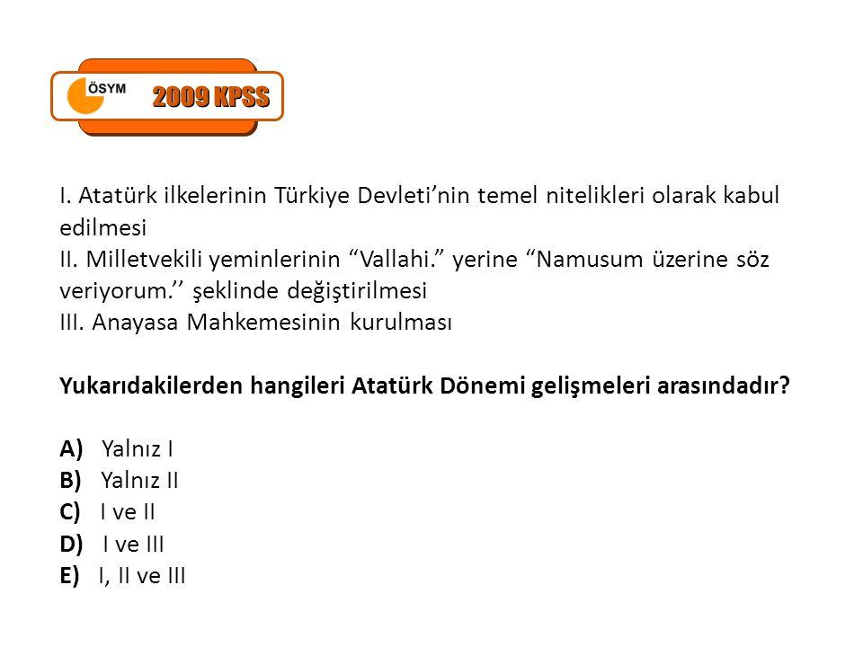 2009 KPSS I. Atatürk ilkelerinin Türkiye Devleti'nin temel nitelikleri olarak kabul edilmesi.