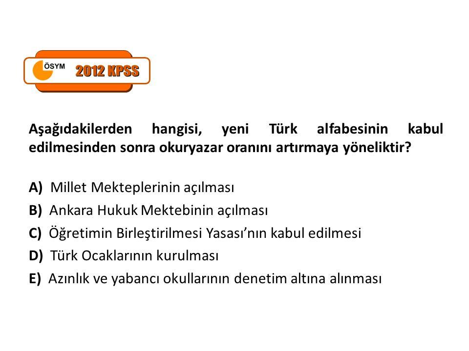 2012 KPSS Aşağıdakilerden hangisi, yeni Türk alfabesinin kabul edilmesinden sonra okuryazar oranını artırmaya yöneliktir