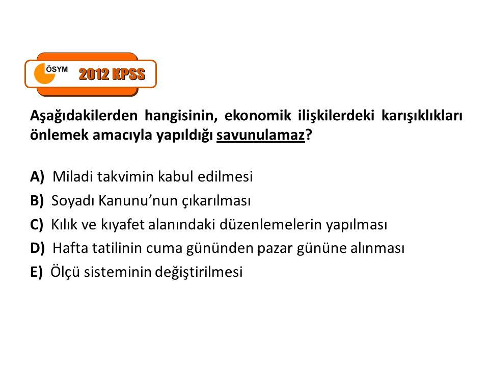 2012 KPSS Aşağıdakilerden hangisinin, ekonomik ilişkilerdeki karışıklıkları önlemek amacıyla yapıldığı savunulamaz