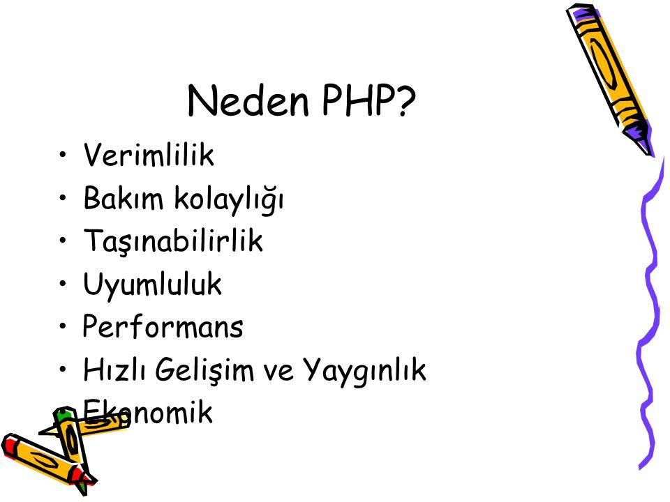 Neden PHP Verimlilik Bakım kolaylığı Taşınabilirlik Uyumluluk