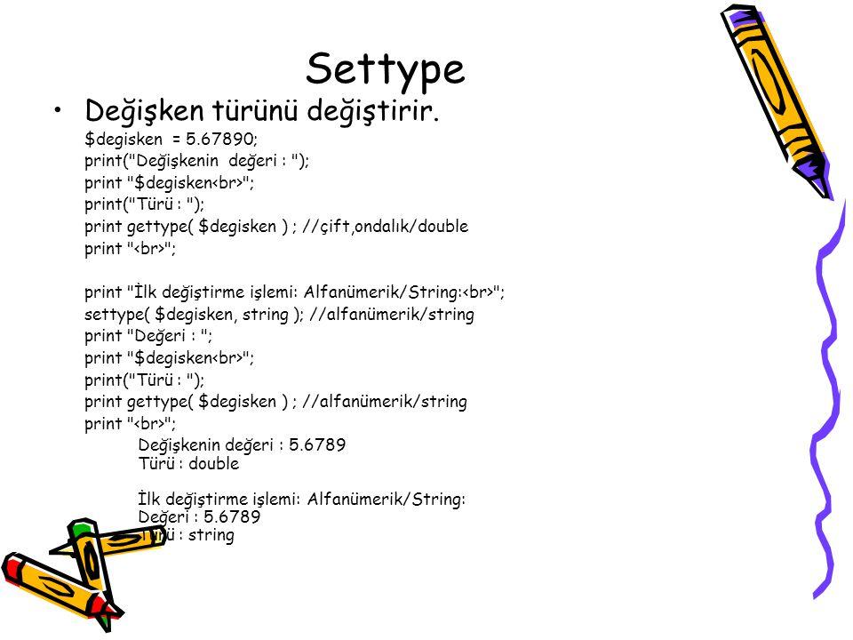 Settype Değişken türünü değiştirir. $degisken = 5.67890;