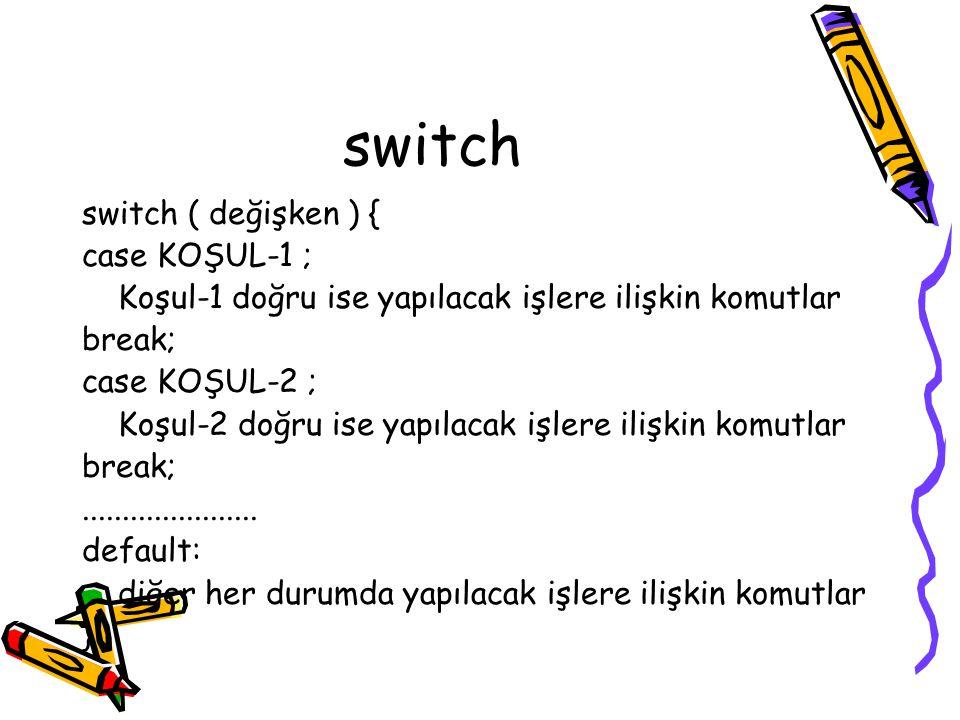 switch switch ( değişken ) { case KOŞUL-1 ;