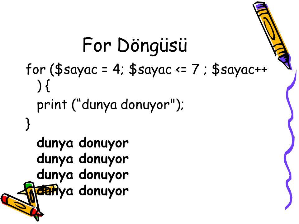 For Döngüsü for ($sayac = 4; $sayac <= 7 ; $sayac++ ) {