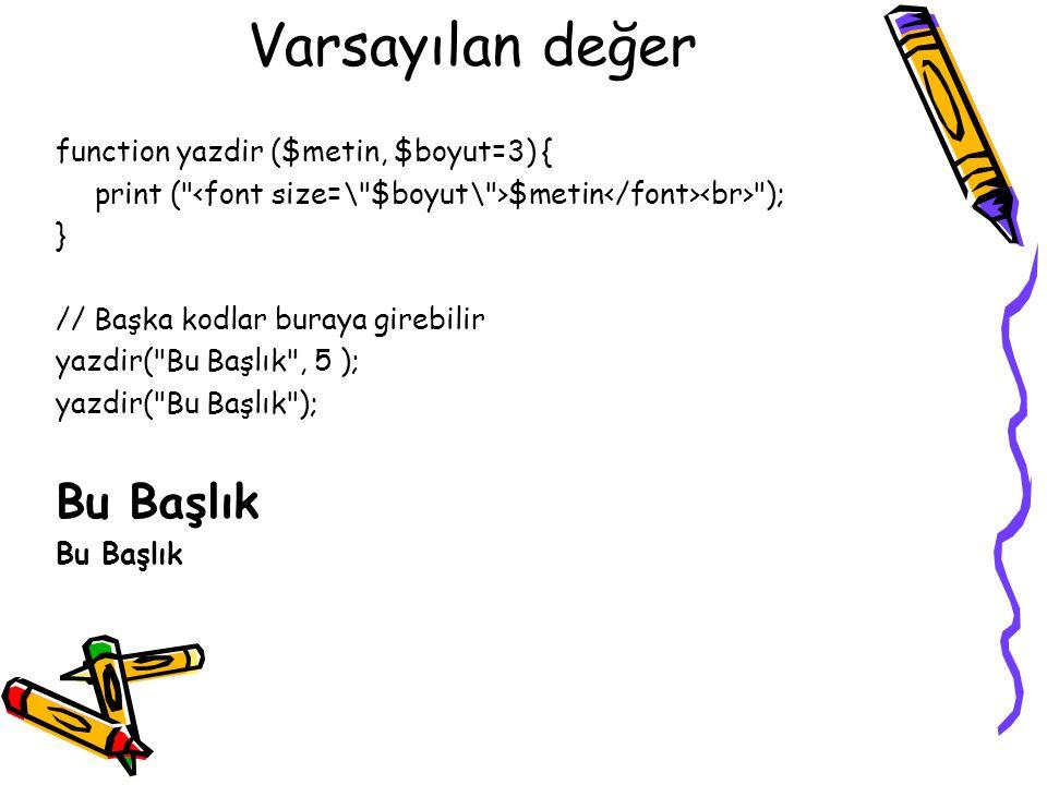 Varsayılan değer Bu Başlık function yazdir ($metin, $boyut=3) {