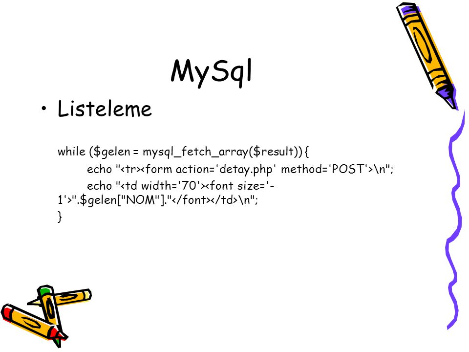 MySql Listeleme while ($gelen = mysql_fetch_array($result)) {