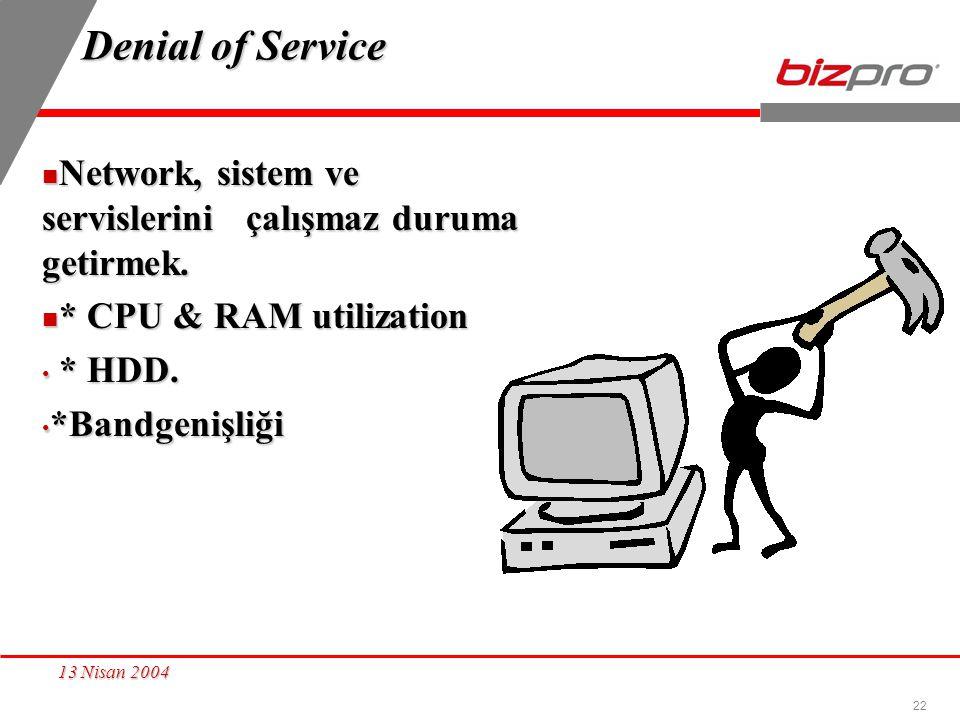 Denial of Service Network, sistem ve servislerini çalışmaz duruma getirmek. * CPU & RAM utilization.