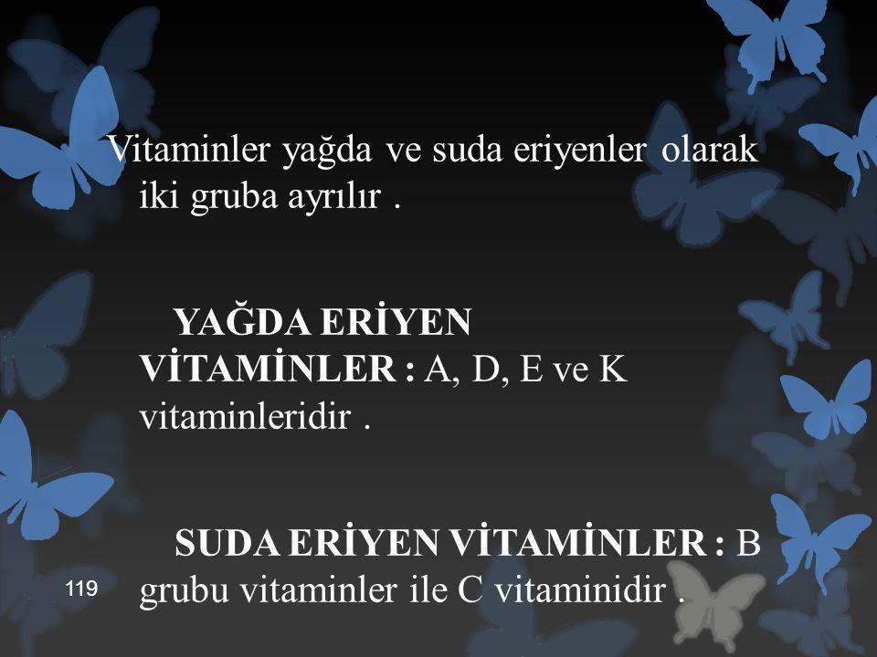 Vitaminler yağda ve suda eriyenler olarak iki gruba ayrılır .