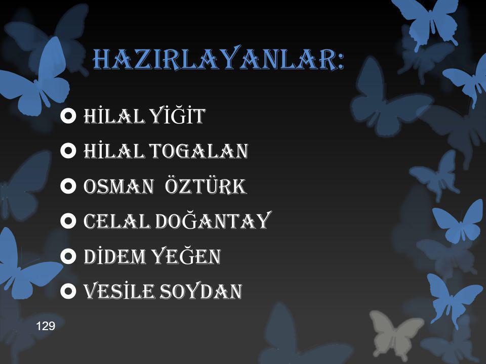 HAZIRLAYANLAR: hİlal yİĞİt Hİlal togalan Osman öztürk Celal doĞantay