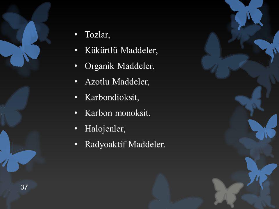Tozlar, Kükürtlü Maddeler, Organik Maddeler, Azotlu Maddeler, Karbondioksit, Karbon monoksit, Halojenler,