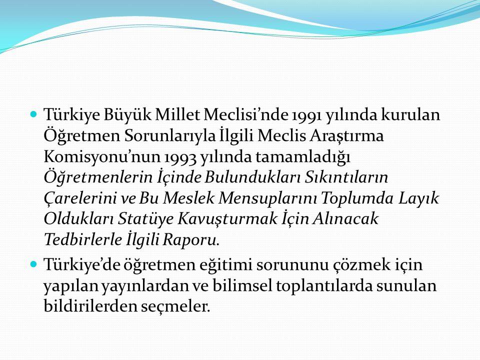Türkiye Büyük Millet Meclisi'nde 1991 yılında kurulan Öğretmen Sorunlarıyla İlgili Meclis Araştırma Komisyonu'nun 1993 yılında tamamladığı Öğretmenlerin İçinde Bulundukları Sıkıntıların Çarelerini ve Bu Meslek Mensuplarını Toplumda Layık Oldukları Statüye Kavuşturmak İçin Alınacak Tedbirlerle İlgili Raporu.