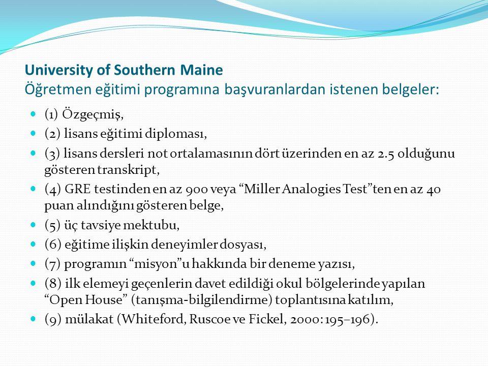 University of Southern Maine Öğretmen eğitimi programına başvuranlardan istenen belgeler: