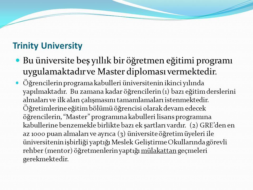 Trinity University Bu üniversite beş yıllık bir öğretmen eğitimi programı uygulamaktadır ve Master diploması vermektedir.