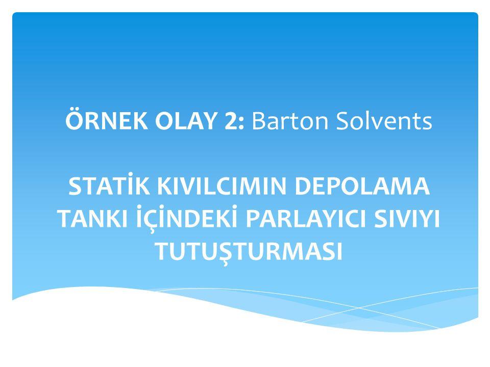 ÖRNEK OLAY 2: Barton Solvents STATİK KIVILCIMIN DEPOLAMA TANKI İÇİNDEKİ PARLAYICI SIVIYI TUTUŞTURMASI