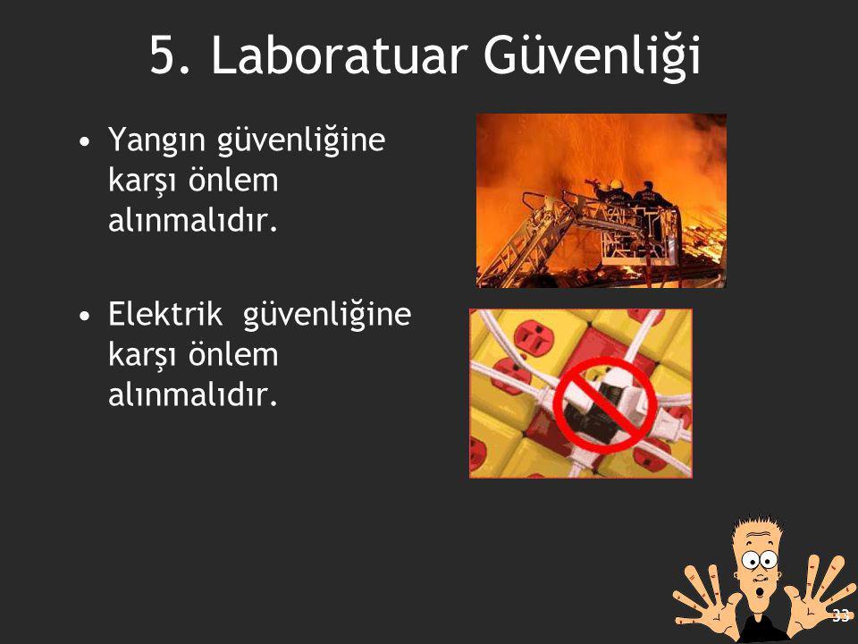 5. Laboratuar Güvenliği Yangın güvenliğine karşı önlem alınmalıdır.