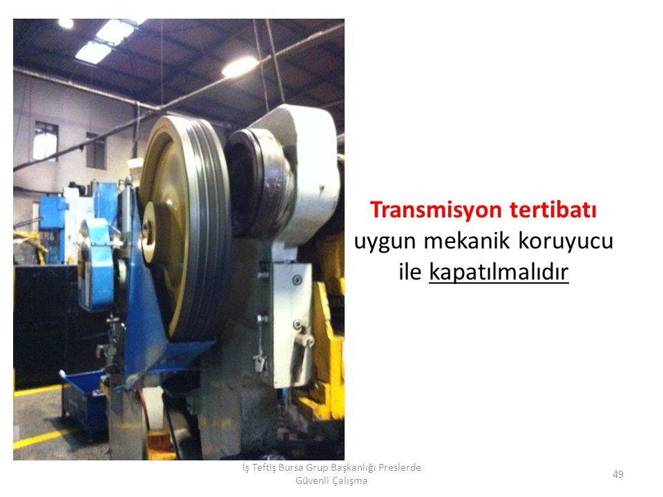 Transmisyon tertibatı uygun mekanik koruyucu ile kapatılmalıdır