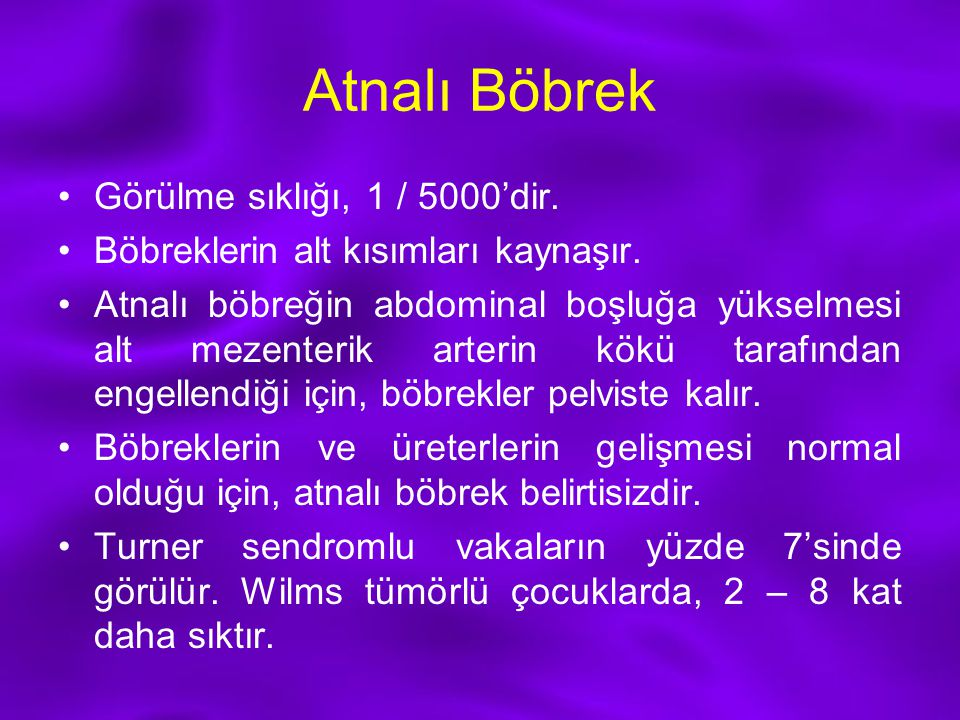 Atnalı Böbrek Görülme sıklığı, 1 / 5000'dir.