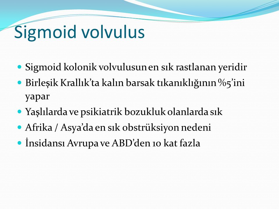 Sigmoid volvulus Sigmoid kolonik volvulusun en sık rastlanan yeridir
