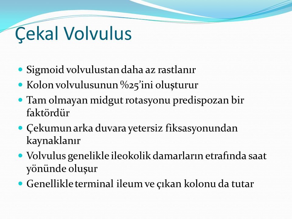 Çekal Volvulus Sigmoid volvulustan daha az rastlanır