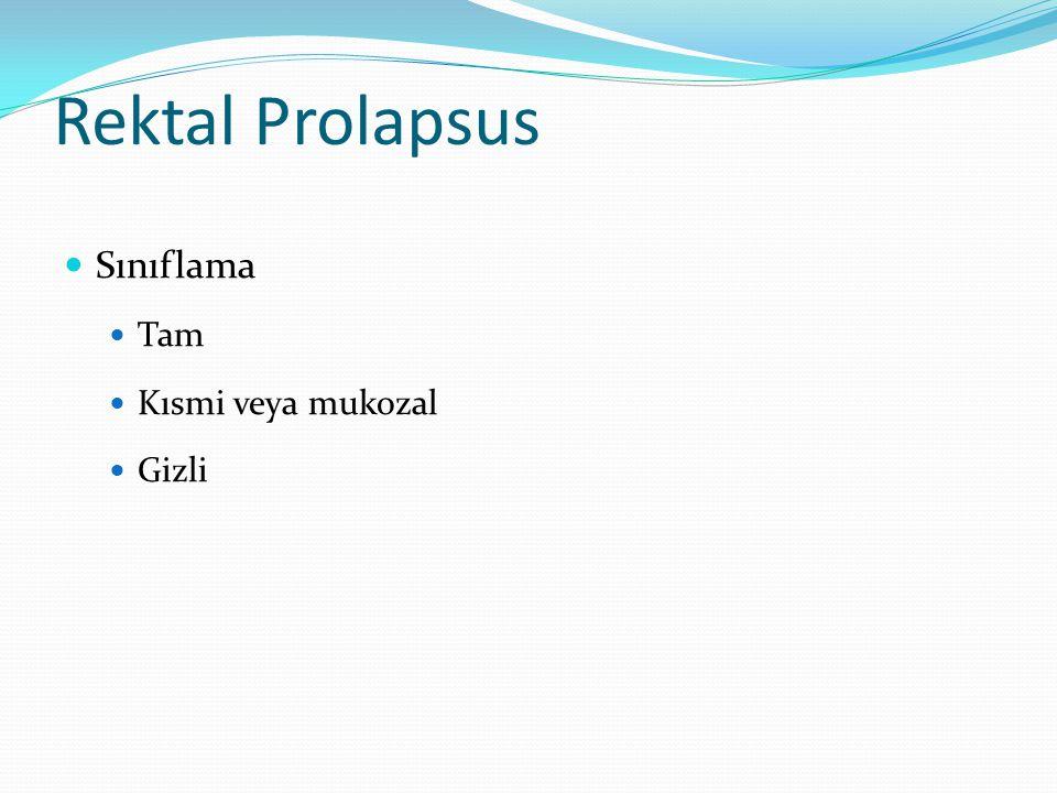 Rektal Prolapsus Sınıflama Tam Kısmi veya mukozal Gizli