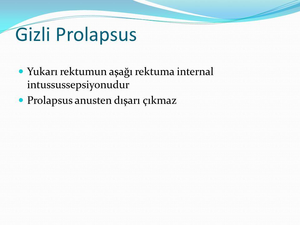 Gizli Prolapsus Yukarı rektumun aşağı rektuma internal intussussepsiyonudur.