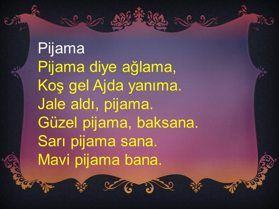 Pijama Pijama diye ağlama, Koş gel Ajda yanıma. Jale aldı, pijama. Güzel pijama, baksana. Sarı pijama sana.