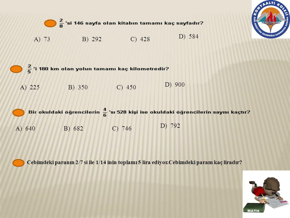 A) 73 B) 292 C) 428 D) 584 A) 225 B) 350 C) 450 D) 900 A) 640 B) 682
