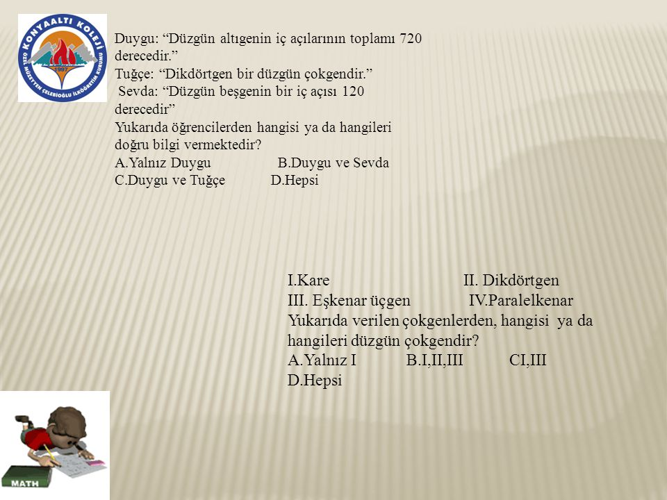 I.Kare II. Dikdörtgen III. Eşkenar üçgen IV.Paralelkenar