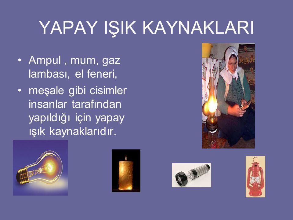 YAPAY IŞIK KAYNAKLARI Ampul , mum, gaz lambası, el feneri,