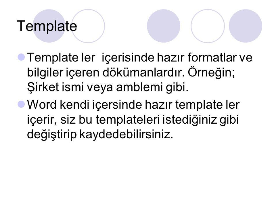 Template Template ler içerisinde hazır formatlar ve bilgiler içeren dökümanlardır. Örneğin; Şirket ismi veya amblemi gibi.