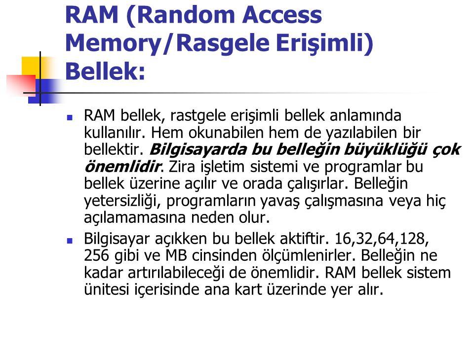 RAM (Random Access Memory/Rasgele Erişimli) Bellek: