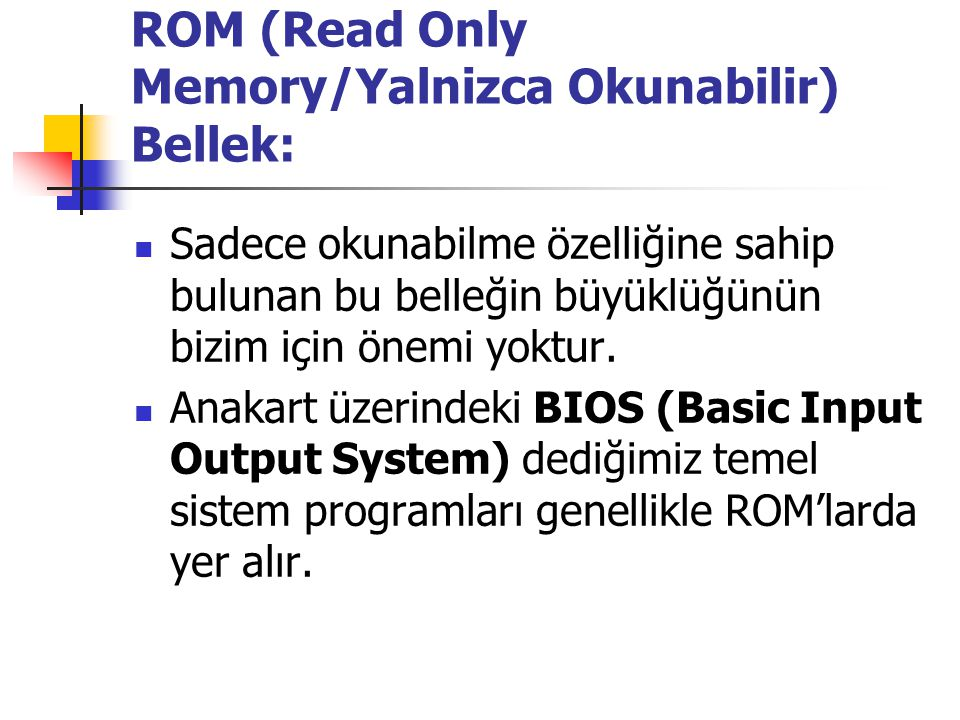 ROM (Read Only Memory/Yalnizca Okunabilir) Bellek:
