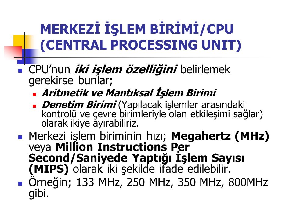 MERKEZİ İŞLEM BİRİMİ/CPU (CENTRAL PROCESSING UNIT)